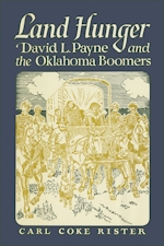 Land Hunger: David L. Payne and the Oklahoma Boomers