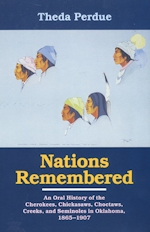 Nations Remembered: An Oral History of the Cherokees, Chickasaws, and Seminoles in Oklahoma 1865-1907